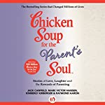 Chicken Soup for the Parent's Soul: Stories of Love, Laughter, and the Rewards of Parenting | Jack Canfield,Mark Victor Hansen,Raymond Aaron,Kimberly Kirberger