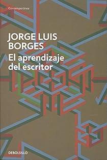 El aprendizaje del escritor par Jorge Luis Borges