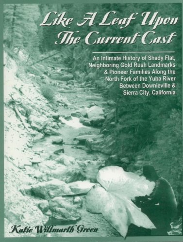 Like a Leaf Upon the Current Cast --**SIGNED** An Intimate History of Shady Flat , Neighboring Gold Rush Landmarks & Pioneer Families along the North Fork of the Yuba River Between Downieville & Sierra City , California - City Cast Signed