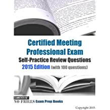 Certified Meeting Professional Exam Self-Practice Review Questions 2015 Edition: (with 100 questions)