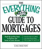 The Everything Guide to Mortgages Book: Find the perfect loan to finance the home of your dreams (Everything)