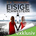 Eisige Schwestern Audiobook by S. K. Tremayne Narrated by Vera Teltz