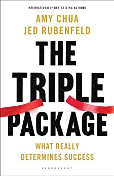 The Triple Package: What Really Determines Success por [Rubenfeld, Jed, Chua, Amy]