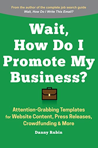 (Wait, How Do I Promote My Business?: Attention-Grabbing Templates for Website Content, Press Releases, Crowdfunding & More )