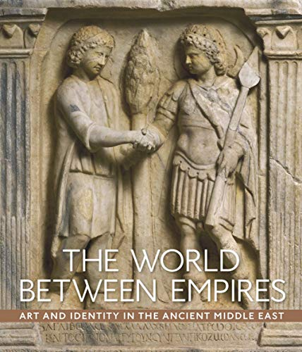 The World between Empires: Art and Identity in the Ancient Middle East ()