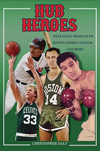 Hub Heroes: Revealing Profiles of Boston Sports Legends...and More