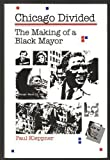 Chicago Divided : The Making of a Black Mayor, Kleppner, Paul, 0875805329