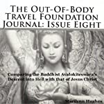 The Out-Of-Body Travel Foundation Journal: Issue Eight: Comparing the Buddhist Avalokiteswara's Descent into Hell with that of Jesus Christ | Marilynn Hughes