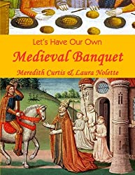 Let's Have Our Own Medieval Banquet (Teach History the Fun Way)