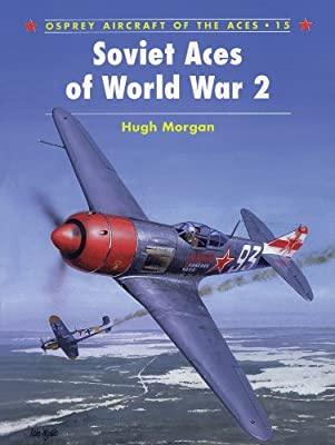 Soviet Aces of World War 2 (Aircraft of the Aces Book 15)