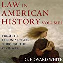 Law in American History : Volume 1: From the Colonial Years Through the Civil War Audiobook by G. Edward White Narrated by Graeme Spicer