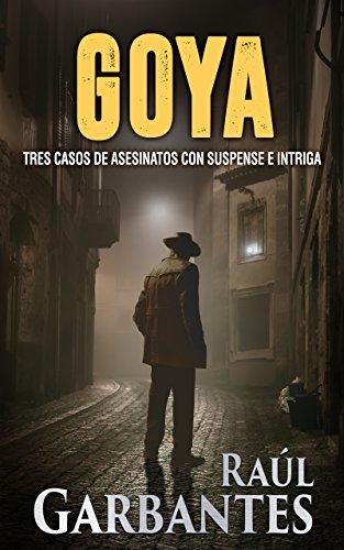 D.O.W.N.L.O.A.D Goya: Tres casos de asesinatos con suspense e intriga (Spanish Edition)<br />[K.I.N.D.L.E]