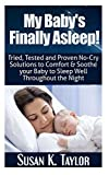 img - for My Baby's Finally Asleep! Tried, Tested and Proven No-Cry Solutions to Comfort & Soothe your Baby to Sleep Well Throughout the Night by Susan K Taylor (2014-03-22) book / textbook / text book