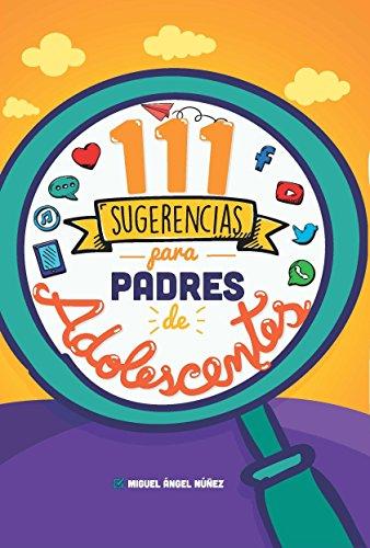 111 Sugerencias para padres de adolescentes (Spanish Edition) by [Núñez, Miguel Ángel