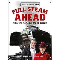 Full Steam Ahead: How the Railways Made Britain
