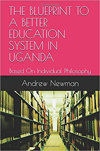 The blueprint to a better education system in uganda based on the blueprint to a better education system in uganda based on individual philosophy 2017 malvernweather Gallery