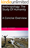 Anthropology: The Study Of Humanity   A Concise Overview