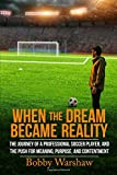When the Dream Became Reality: The journey of a professional soccer player, and the push for meaning, purpose, and contentment