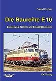 Die Baureihe E 10: Entstehung, Technik und Einsatzgeschichte