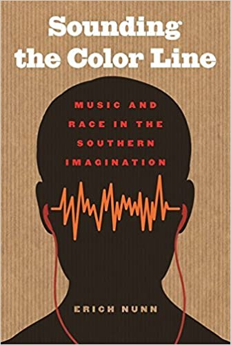 Book Sounding the Color Line: Music and Race in the Southern Imagination (The New Southern Studies Ser.) by Erich Nunn (2015-06-01)