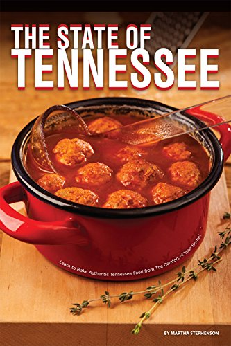 The State of Tennessee: Learn to Make Authentic Tennessee Food from The Comfort of Your Home! by Martha Stephenson