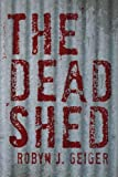 The Dead Shed, Robyn J. Geiger, 145007328X