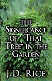 The Significance of That Tree in the Garden, J. D. Rice, 1462686443