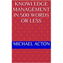 Knowledge Management in 500 Words or Less