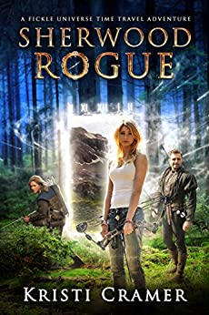 Sherwood Rogue (A Fickle Universe Time Travel Adventure Book 1) by [Cramer, Kristi]
