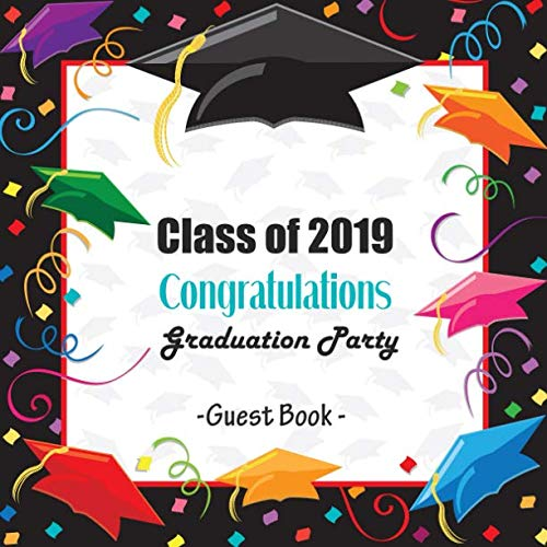 Class of 2019 Congratulations Graduation Party Guest Book: Congratulatory Message Book With Motivational Quote And Gift Log Memory Year Book Keepsake Scrapbook For Grads (Graduation Gifts)