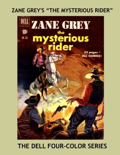 (Zane Grey's The Mysterious Rider: Exciting Western Tales - The Dell Four-Color Series -- All Stories - No Ads)