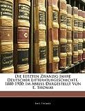 Die Letzten Zwanzig Jahre Deutscher Litteraturgeschichte, 1880-1900, Emil Thomas, 1145017649
