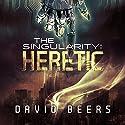 Heretic: The Singularity, Book 1 Audiobook by David Beers Narrated by Sean Patrick Hopkins