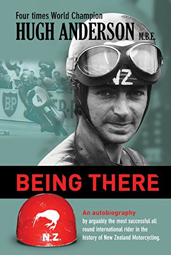 Being There: An autobiography by arguably the most successful all round international rider in the history of New Zealand motorcycling