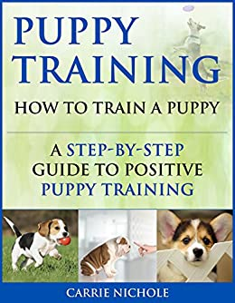 Puppy Training: How To Train A Puppy: A Step By Step Guide