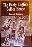 The Early English Coffee House, Edward Robinson, 0856420050