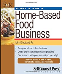 Start & Run a Home-Based Food Business: Turn your kitchen into a