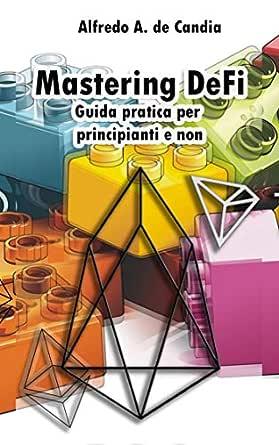 Mastering DeFi: Guida pratica per principianti e non (Italian ...