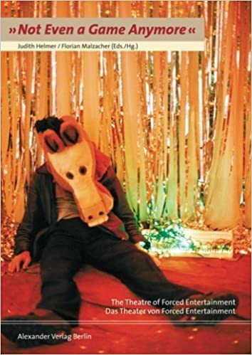 Book ?Not Even a Game Anymore? The Theatre of Forced Entertainment / Das Theater von by Judith Helmer (2004-05-29)