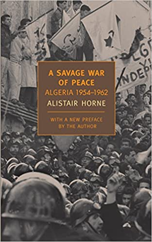 A SAVAGE WAR OF PEACE - By Alistair Horne