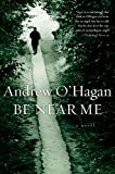 Be Near Me by Andrew O'Hagan (2007-06-04)