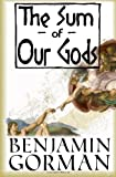 The Sum of Our Gods, Gorman, Benjamin, 0989635201