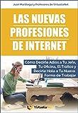 Las Nuevas Profesiones de Internet: Cómo Decirle Adiós a Tu Jefe, Tu Oficina, el Tráfico y decirle Hola a tu Nueva Forma de Trabajar. (Spanish Edition)