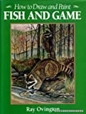 How to Draw and Paint Fish and Game, Ray Ovington, 0517662019