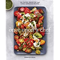 Once Upon a Chef, the Cookbook: 100 Tested, Perfected, and Family-Approved Recipes (Easy Healthy Cookbook, Family Cookbook, American Cookbook)