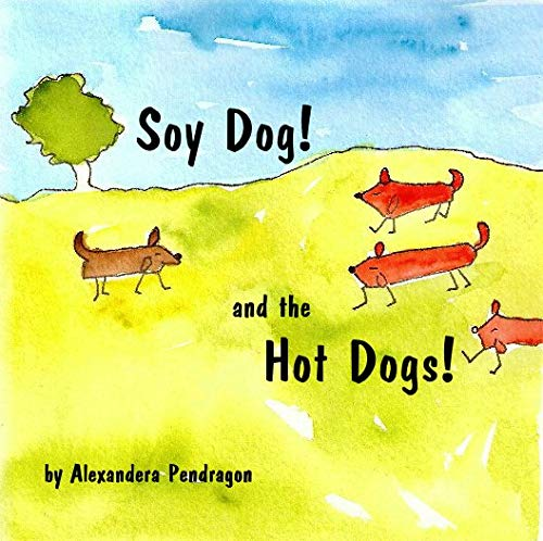 Soy Dog! and the Hot Dogs! Alexandera Pendragon