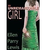 [ { AN UNREMARKABLE GIRL } ] by Lewis, Ellen Parry (AUTHOR) Nov-18-2011 [ Paperback ]