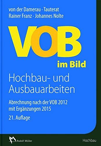 VOB im Bild Hochbau- und Ausbauarbeiten: Abrechnung nach der VOB 2012 mit Ergänzungen 2015 Gebundenes Buch – 1. Oktober 2015 Architekt Nolte Rainer Franz Müller Rudolf