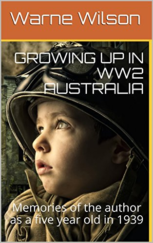 Book: GROWING UP IN WW2 AUSTRALIA - Memories of the author as a five year old in 1939 by Warne Wilson