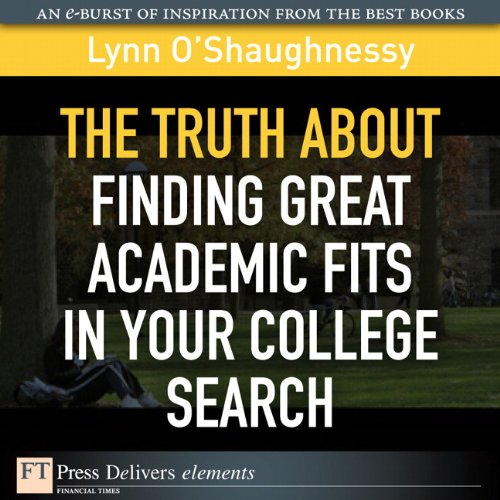 The Truth About Finding Great Academic Fits in Your College Search (FT Press Delivers Elements)